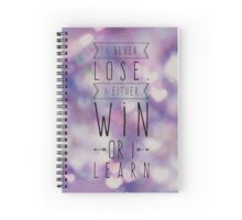I Never Lose ... Spiral Notebook