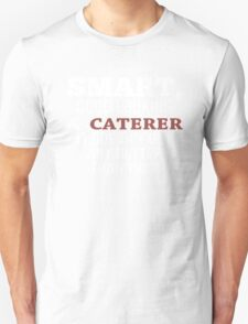 Smart, Good Looking & Caterer It Doesn't Get Any Better Than This! - Tshirts & Hoodies T-Shirt