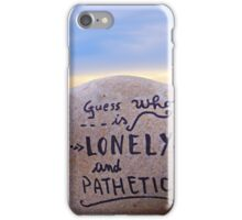 guess who is lonely and pathetic iPhone Case/Skin