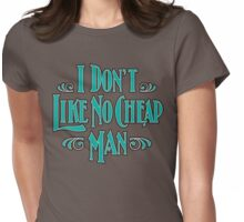 I Don't Like No Cheap Man Womens Fitted T-Shirt
