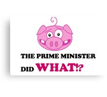 The Prime Minister did What!? - David Cameron Piggate Canvas Print