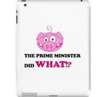 The Prime Minister did What!? - David Cameron Piggate iPad Case/Skin