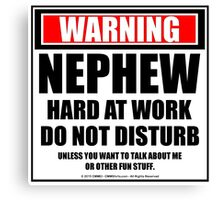 Warning Nephew Hard At Work Do Not Disturb Canvas Print
