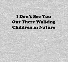 I Don't See You Out There Walking Children in Nature Unisex T-Shirt
