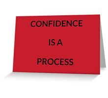 CONFIDENCE IS A PROCESS Greeting Card