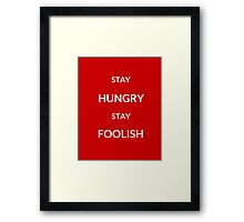 ~ STAY HUNGRY STAY FOOLISH ~ Framed Print
