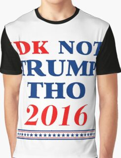 IDK Not Trump Tho Graphic T-Shirt