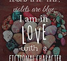roses are red, violets are blue, I AM IN LOVE WITH A FICTIONAL CHARACTER #white by FandomizedRose