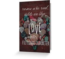 roses are red, violets are blue, I AM IN LOVE WITH A FICTIONAL CHARACTER #white Greeting Card