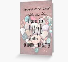 roses are red, violets are blue, I AM IN LOVE WITH A FICTIONAL CHARACTER #black Greeting Card