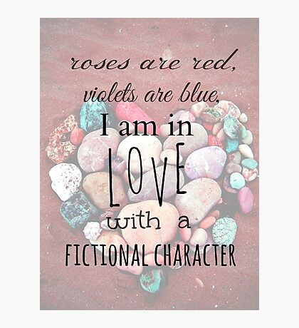 roses are red, violets are blue, I AM IN LOVE WITH A FICTIONAL CHARACTER #black Photographic Print