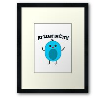 At Least Im Cute! Cute Character! Framed Print