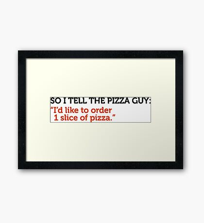 Delivery service jokes - A slice of pizza please! Framed Print