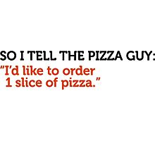Delivery service jokes - A slice of pizza please! Photographic Print
