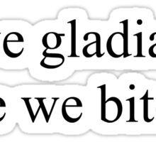 are we gladiators or are we bitches stickers Sticker