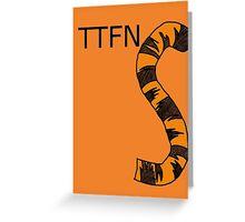 ttfn Greeting Card