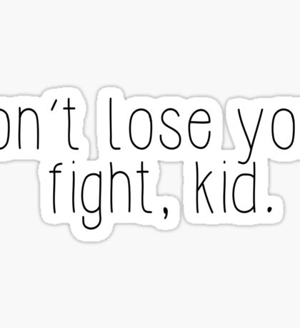 Don't Lose Your Fight, Kid Sticker