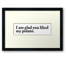 I am glad you liked my potato. Framed Print