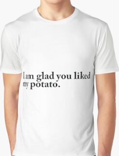 I am glad you liked my potato. Graphic T-Shirt