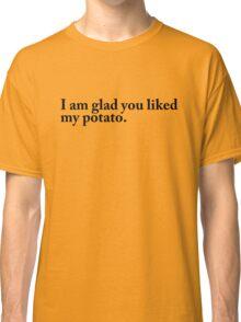 I am glad you liked my potato. Classic T-Shirt