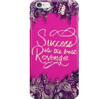 """""""Success is the Best Revenge"""" Hand Drawn Flowers iPhone Case/Skin"""