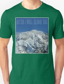 Funny Music Lyrics- Bitch I Will Climb You Unisex T-Shirt