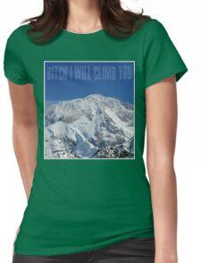 Funny Music Lyrics- Bitch I Will Climb You Womens Fitted T-Shirt
