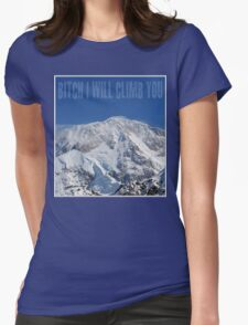 Bitch I Will Climb You Womens Fitted T-Shirt