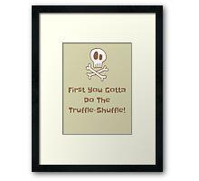Truffle-Shuffle Framed Print