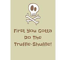 Truffle-Shuffle Photographic Print