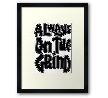 Always On The Grind - Black Framed Print