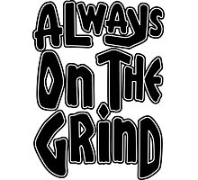 Always On The Grind - Black Photographic Print