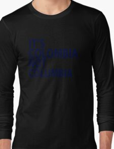 It's Colombia not Columbia Long Sleeve T-Shirt