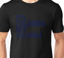 It's Colombia not Columbia Unisex T-Shirt