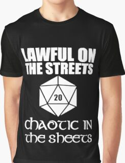 Lawful On The Streets Chaotic In The Sheets Graphic T-Shirt