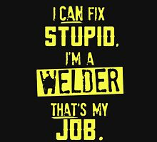 WELDER I CAN FIX STUPID Unisex T-Shirt