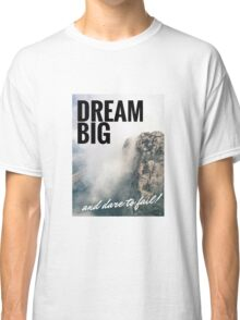 Dream Big Motivational Graphic Design Classic T-Shirt
