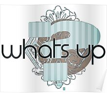 Whats Up - Modern Cool Gifts Design for boys and men. Poster