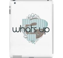 Whats Up - Modern Cool Gifts Design for boys and men. iPad Case/Skin