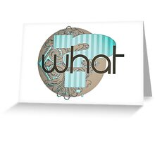 What ? - Modern Cool Gifts Design Greeting Card