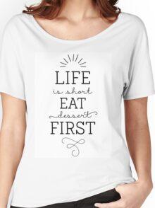 Life is short, eat dessert first! Modern Calligraphy Women's Relaxed Fit T-Shirt