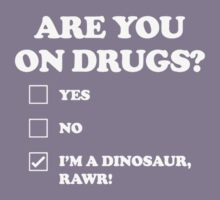 ARE YOU ON DRUGS Im dinosaur Kids Clothes