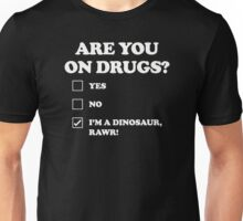 ARE YOU ON DRUGS Im dinosaur Unisex T-Shirt