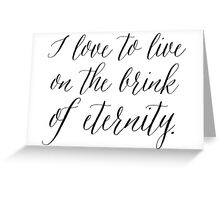 I Love To Live On The Brink Of Eternity Modern Calligraphy Greeting Card