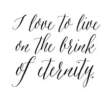 I Love To Live On The Brink Of Eternity Modern Calligraphy Photographic Print