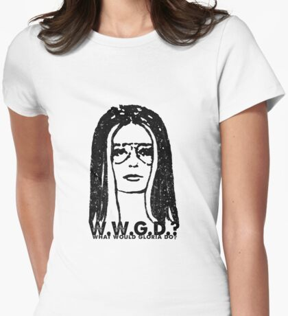 W.W.G.D.?: WHAT WOULD GLORIA DO? Womens Fitted T-Shirt