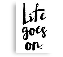 Life Goes On | Rustic Brush Calligraphy Canvas Print