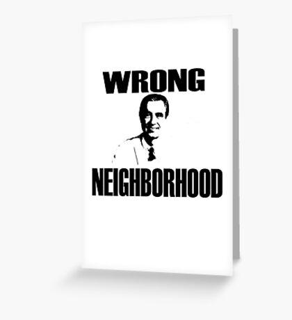 Wrong Neighborhood Greeting Card