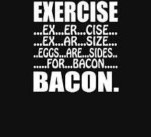Exercise Eggs are Sides for Bacon Unisex T-Shirt
