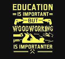 Woodworking Is Importanter Unisex T-Shirt